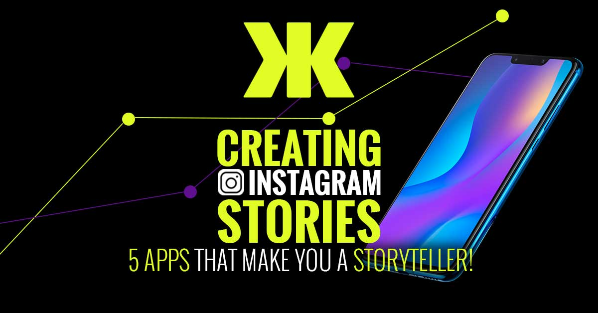 Creating Instagram Stories: 5 Apps That Make You The Storyteller!