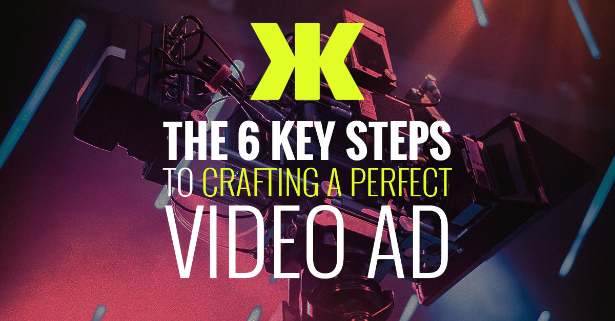 The 6 Key Steps to Crafting a Perfect Video Ad