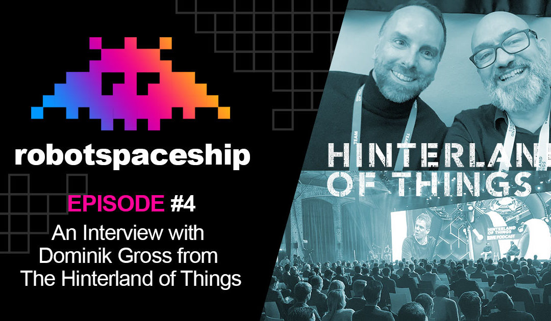 RobotSpaceship Podcast Episode #4 – An Interview with Dominik Gross from The Hinterland of Things