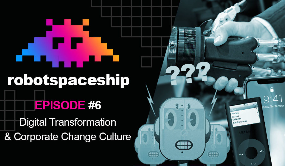 RobotSpaceship Podcast Episode #6 – What is Digital Transformation?