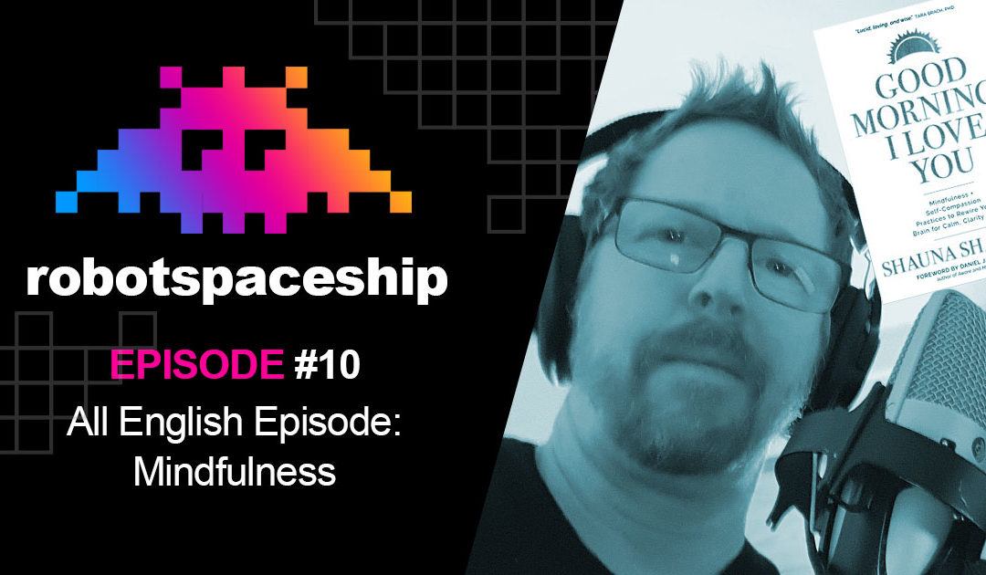 RobotSpaceship Podcast Episode #10 – (All English) Mindfulness