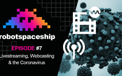 RobotSpaceship Podcast Episode #7 – Live Streaming, Webcasts & the Coronavirus