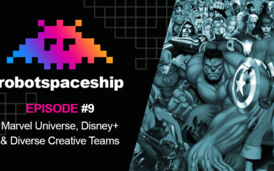RobotSpaceship Podcast Episode #9 – Marvel Universe, Disney+ & Diverse Creative Teams