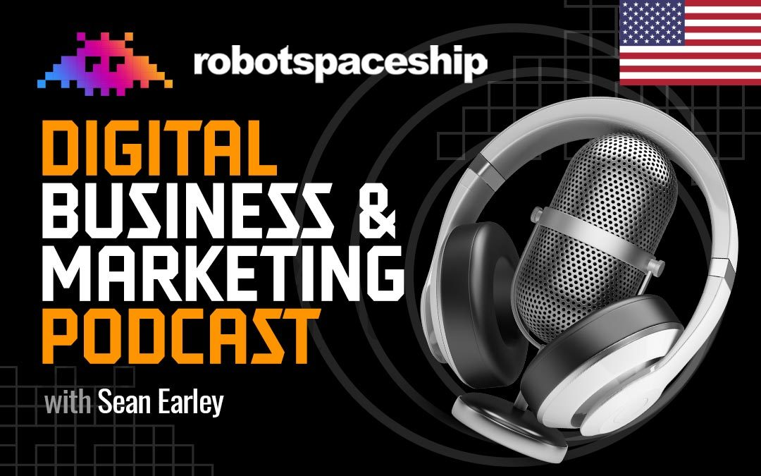 Announcing the New RobotSpaceship Digital Business & Marketing Podcast (English Version)!