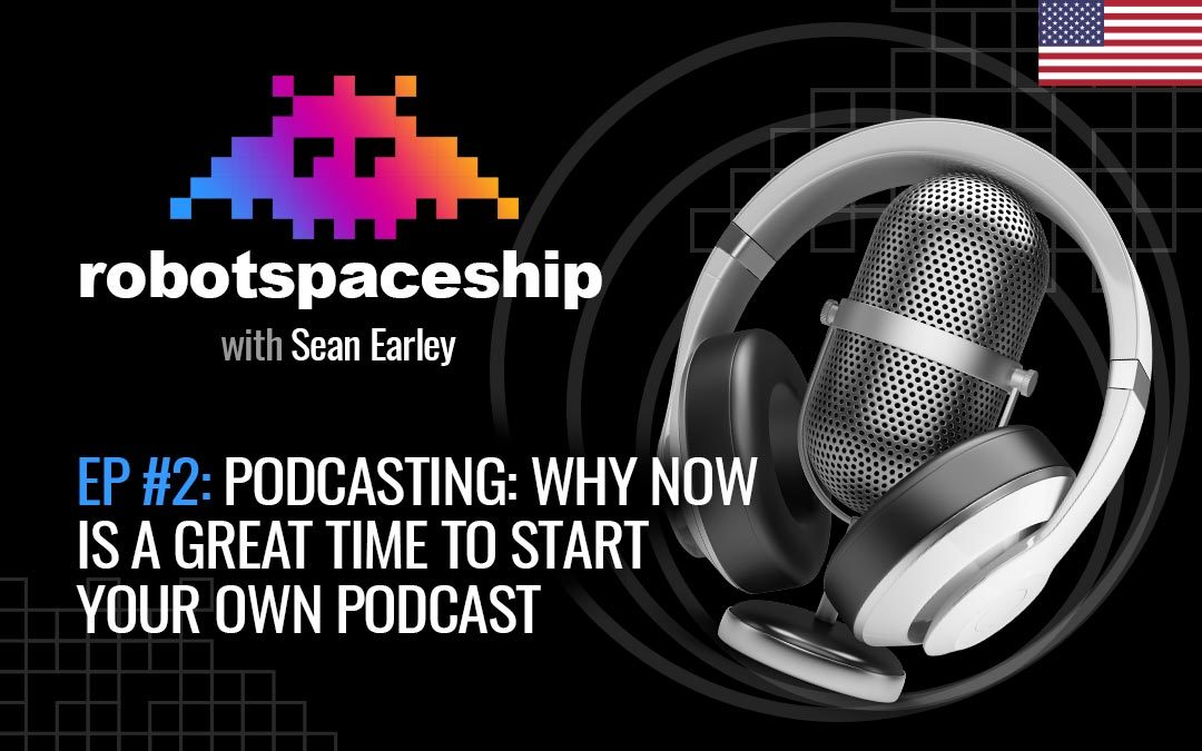 RSP EP2 (EN) – Podcasting: Why NOW is a Great Time to Start Your Own Podcast